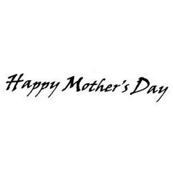 """""""Happy Mother's Day"""""""