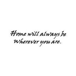 """Home will always be..."""